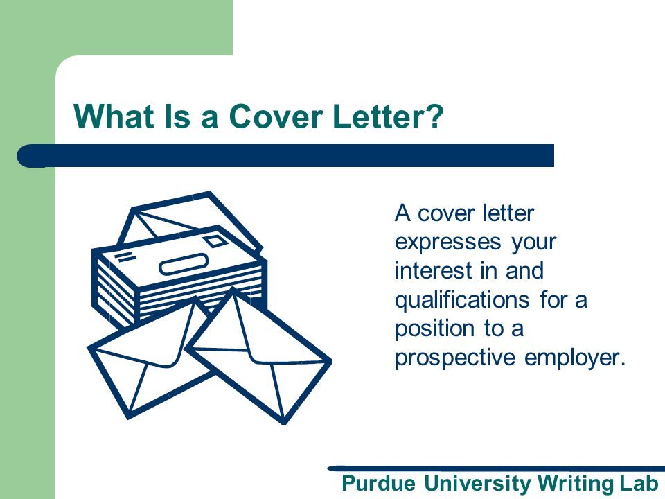 What Is a Cover Letter A cover letter expresses your interest in and qualifications for a position to a prospective employer.