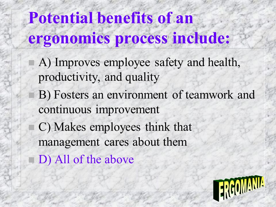 health benefits of ergonomics 11052018 the benefits of workplace ergonomics posted 5/11/2018 by  require pre-hire physicals by an occupational health specialist who knows what to look for.