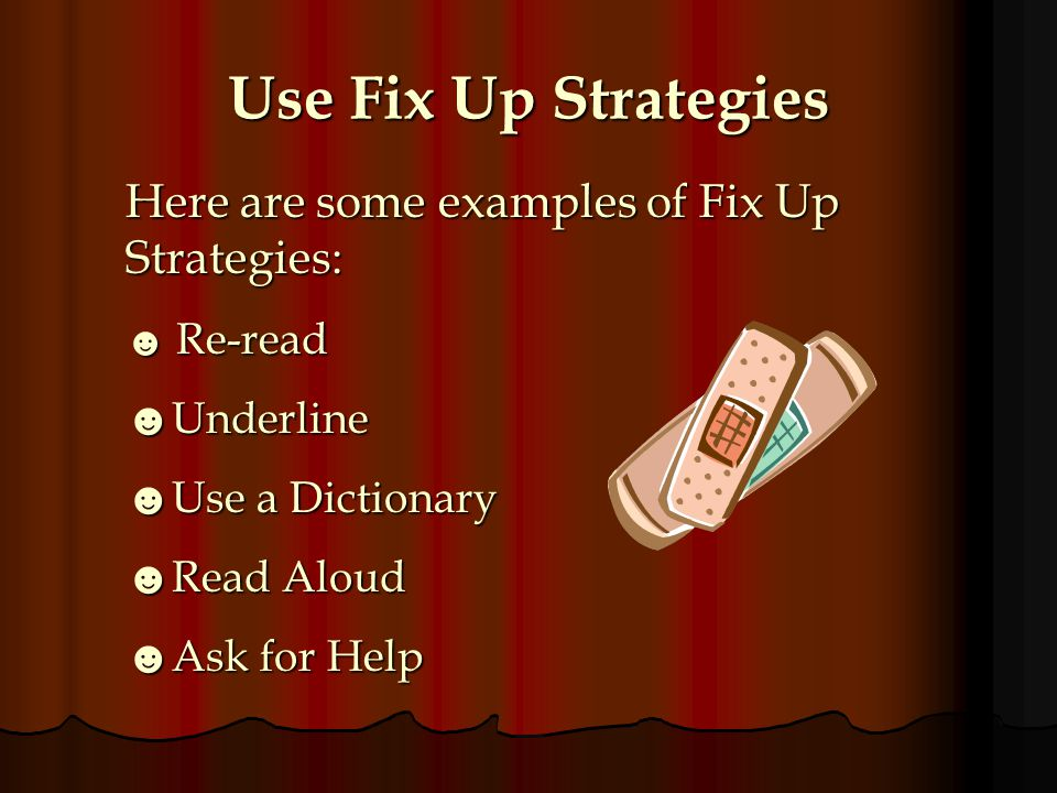 Use Fix Up Strategies Here are some examples of Fix Up Strategies: