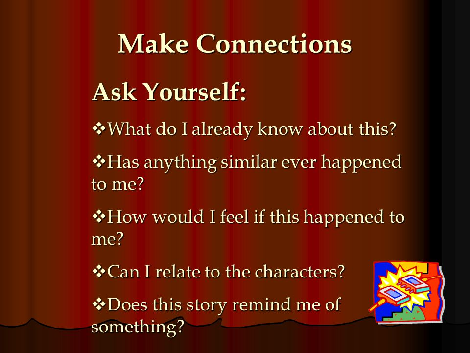 Make Connections Ask Yourself: What do I already know about this