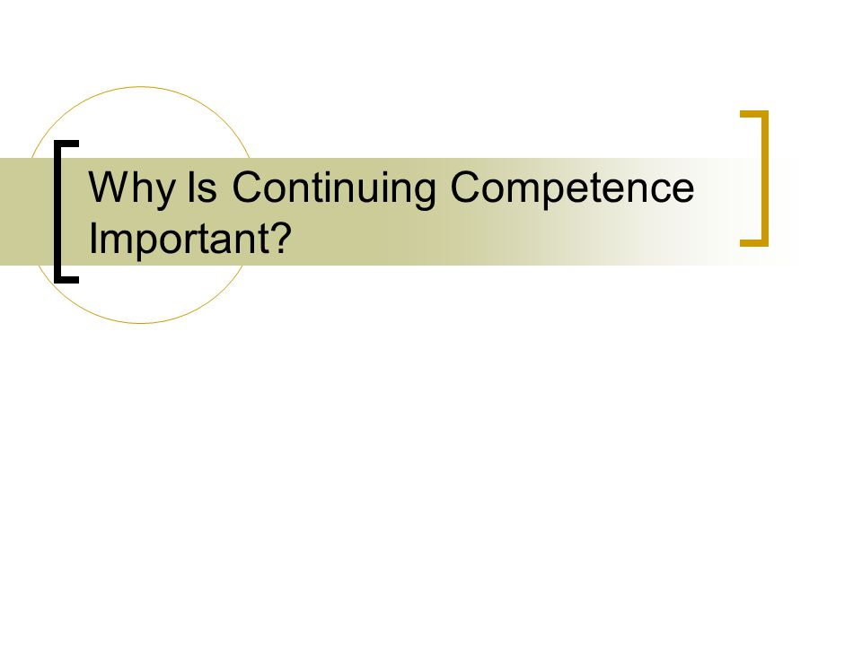 Why Is Continuing Competence Important