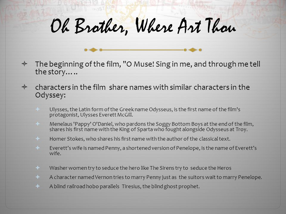 the odyssey and oh brother where art thou essay O brother where art thou is a modern retelling of the classic book, the odyssey by homer lack of self control is illustrated in both sources numerous times, and seems to referr to how it was a problem, and still continues to be a problem.