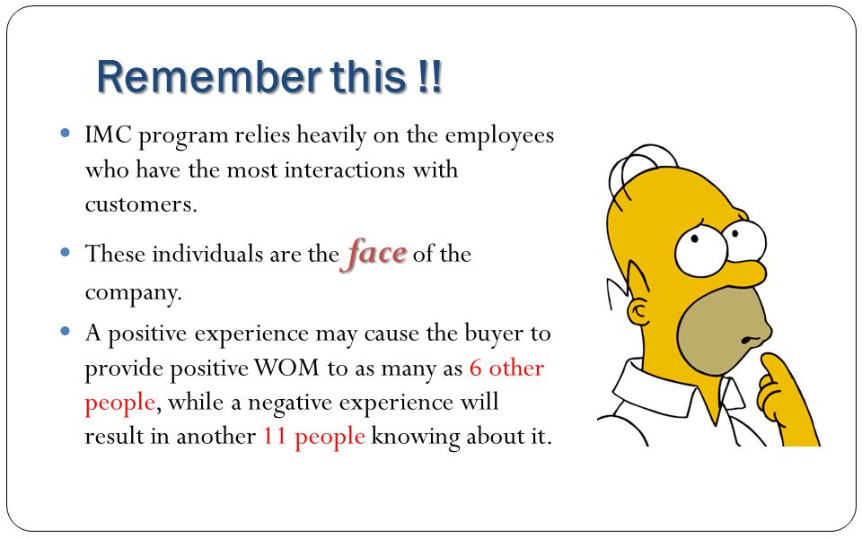 Remember this !! IMC program relies heavily on the employees who have the most interactions with customers.