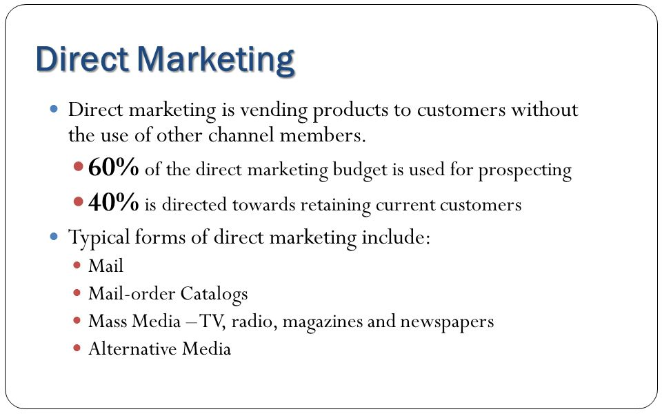 Direct Marketing Direct marketing is vending products to customers without the use of other channel members.