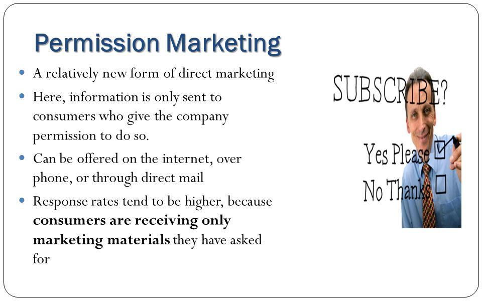 Permission Marketing A relatively new form of direct marketing