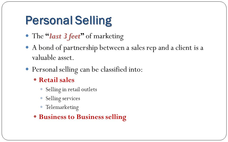 Personal Selling The last 3 feet of marketing