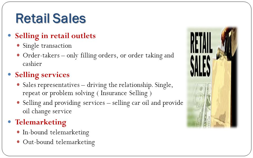 Retail Sales Selling in retail outlets Selling services Telemarketing