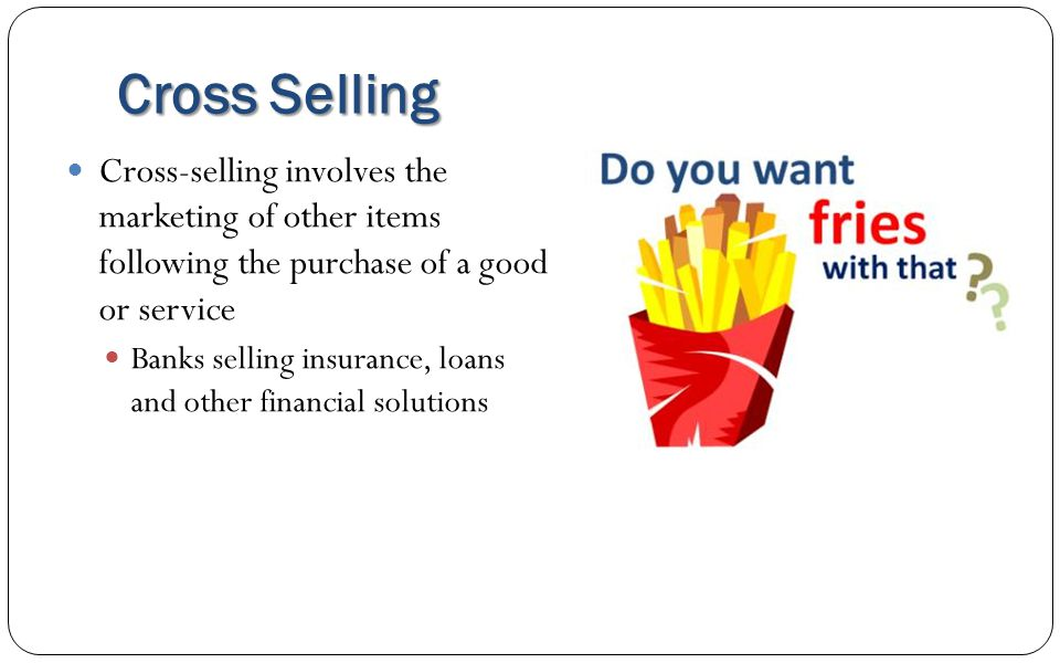 Cross Selling Cross-selling involves the marketing of other items following the purchase of a good or service.