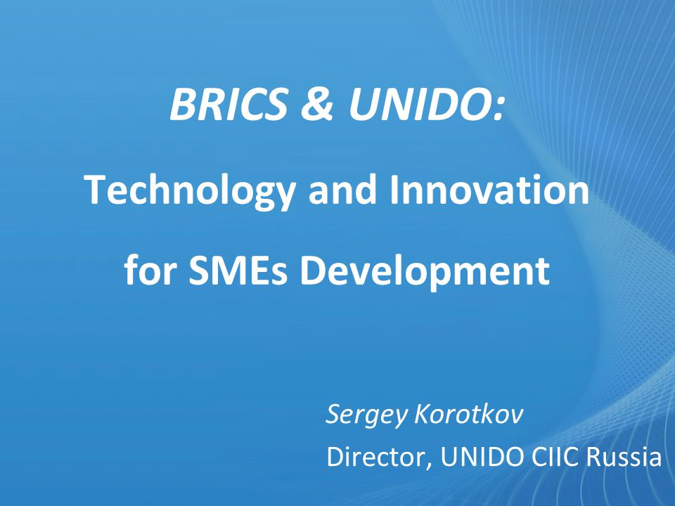 BRICS & UNIDO: Technology and Innovation for SMEs Development