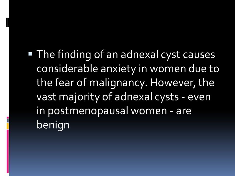 The finding of an adnexal cyst causes considerable anxiety in women due to the fear of malignancy.