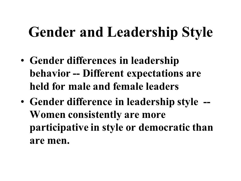 gender differences in leadership 16072018  do gender gaps exist in classroom performance the conventional notion holds that girls tend to do better in liberal arts subjects, whereas boys typically.