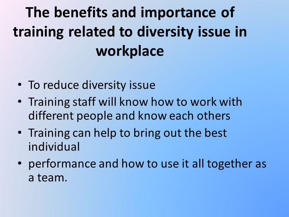 the importance of diversity training in businesses today Understanding culture and diversity in building understanding culture and diversity in building we've talked about what diversity is, why it is important.