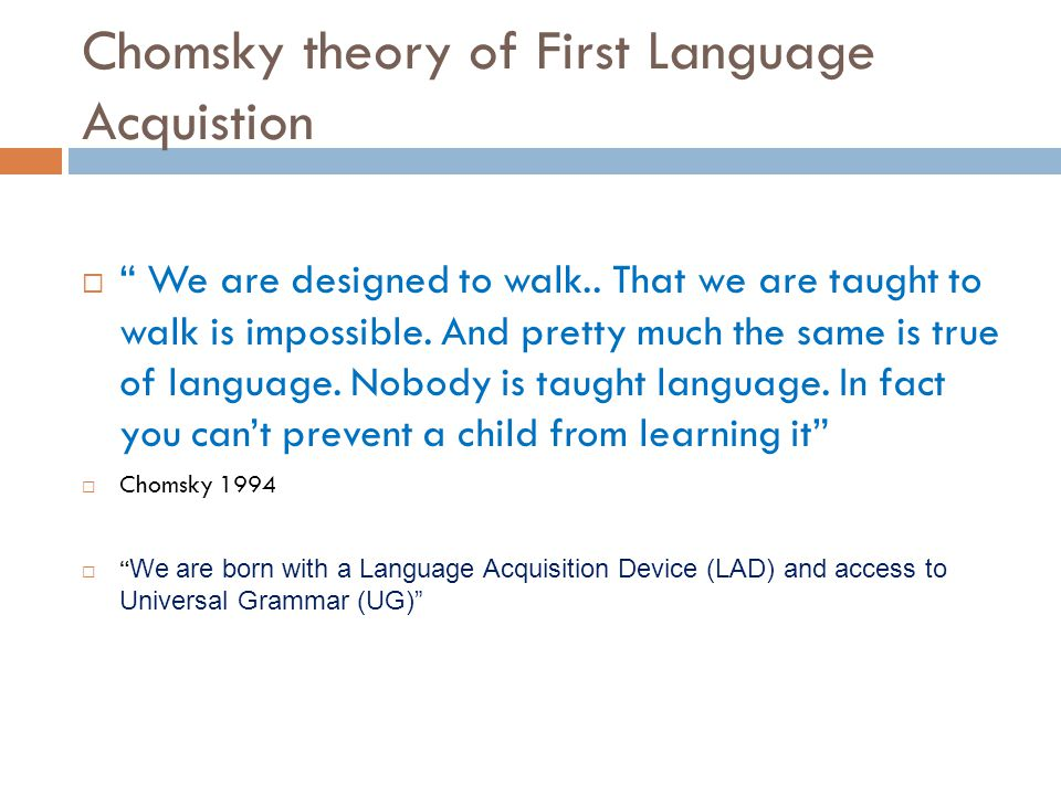 """chomsky theory Chomsky thinks that there is a """"little black box"""" inside the brain of the child he  referred to it as lad, language acquisition device theory,."""