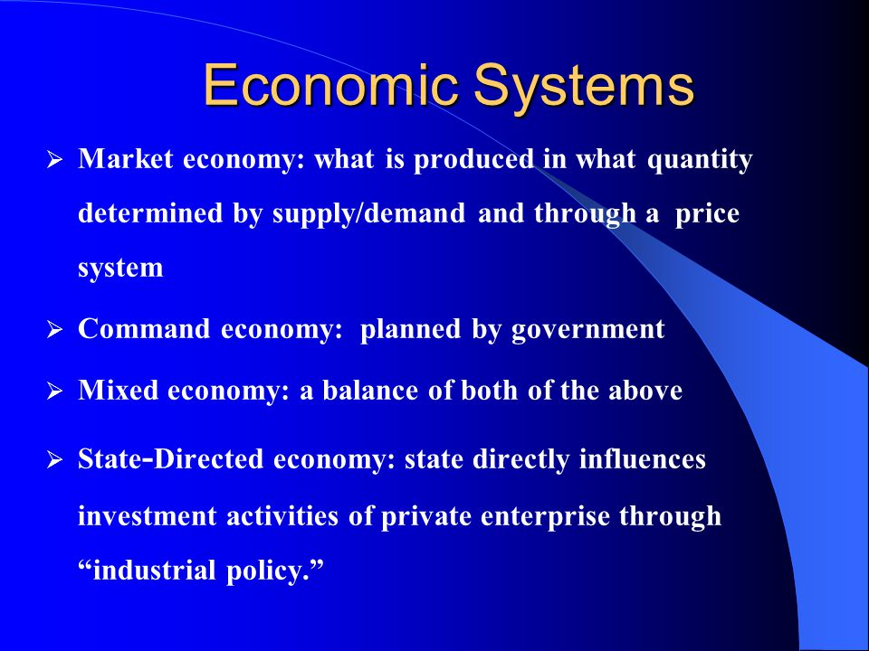 Economic Systems Market economy: what is produced in what quantity determined by supply/demand and through a price system.