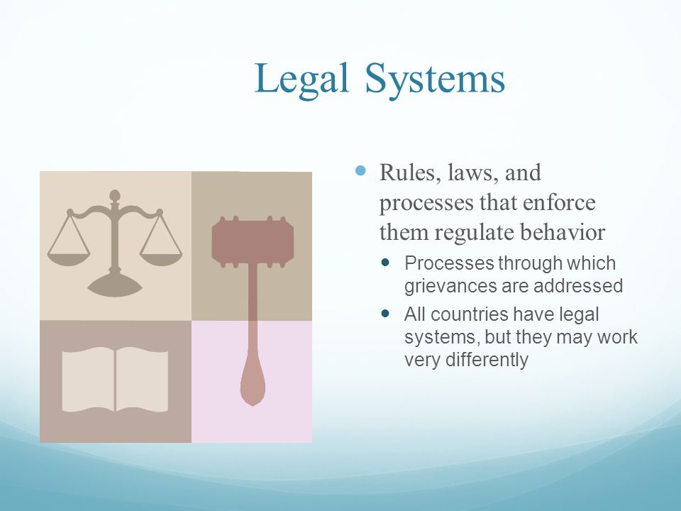 Legal Systems Rules, laws, and processes that enforce them regulate behavior. Processes through which grievances are addressed.