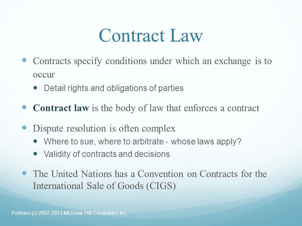 Contract Law Contracts specify conditions under which an exchange is to occur. Detail rights and obligations of parties.