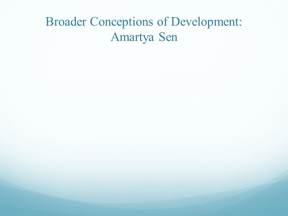 Broader Conceptions of Development: Amartya Sen