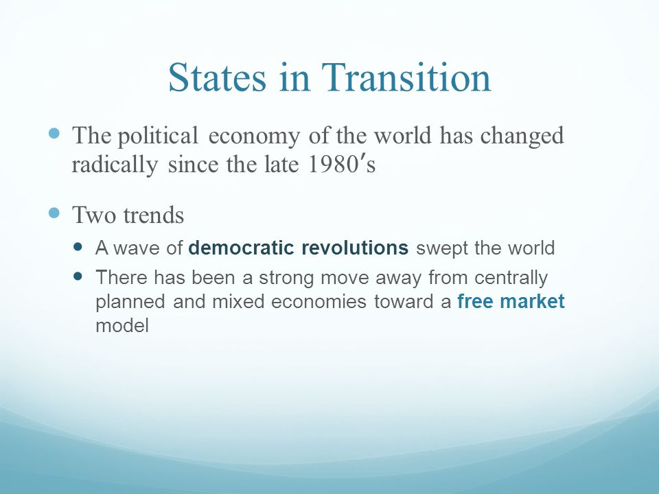 States in Transition The political economy of the world has changed radically since the late 1980's.