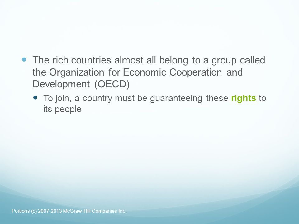 The rich countries almost all belong to a group called the Organization for Economic Cooperation and Development (OECD)