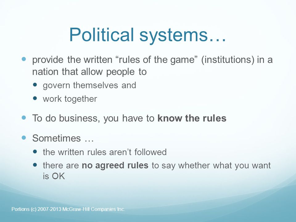 Political systems… provide the written rules of the game (institutions) in a nation that allow people to.