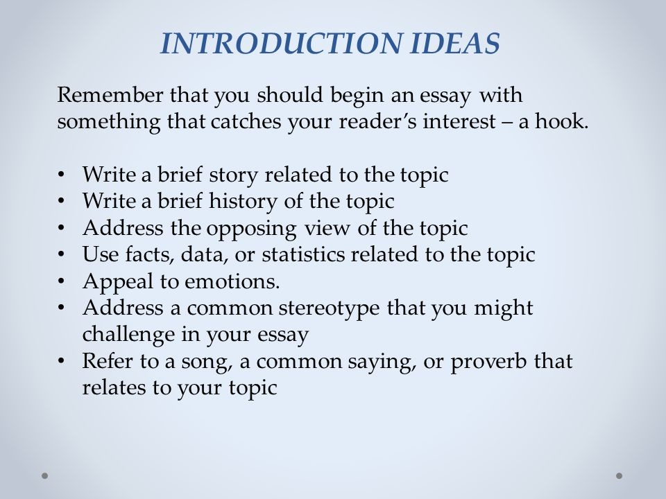 INTRODUCTION IDEAS Remember that you should begin an essay with something that catches your reader's interest – a hook.