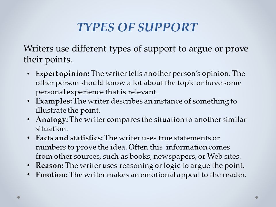 TYPES OF SUPPORT Writers use different types of support to argue or prove their points.
