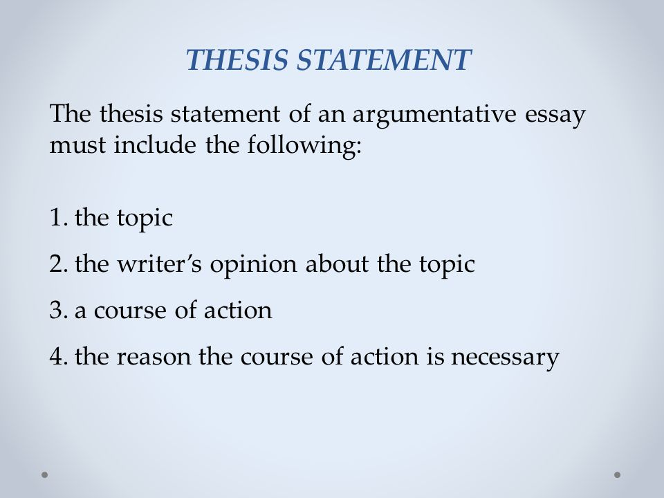 THESIS STATEMENT The thesis statement of an argumentative essay must include the following: the topic.