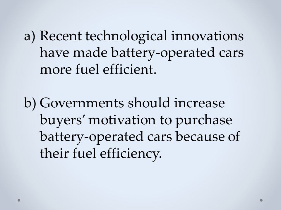 Recent technological innovations have made battery-operated cars more fuel efficient.
