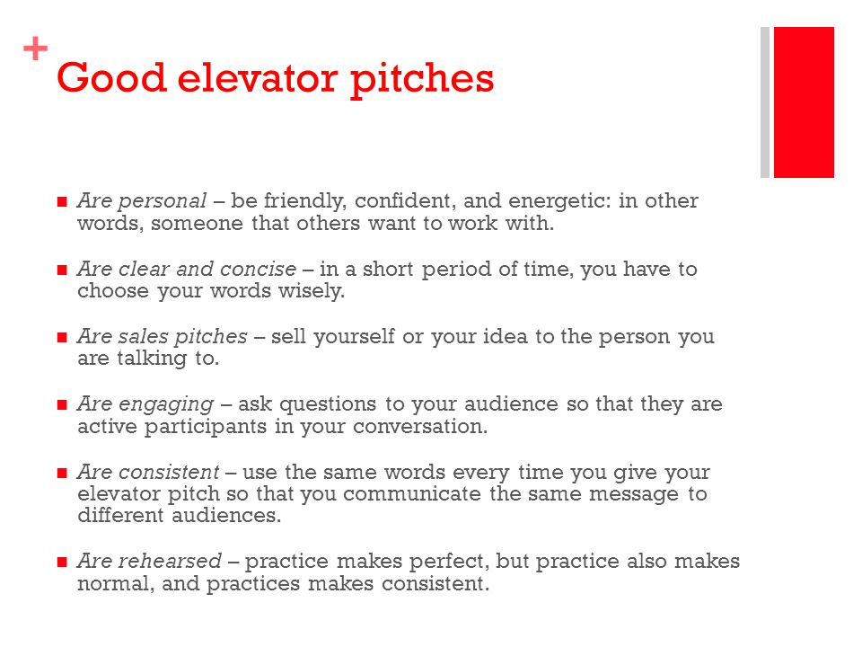 Good elevator pitches Are personal – be friendly, confident, and energetic: in other words, someone that others want to work with.