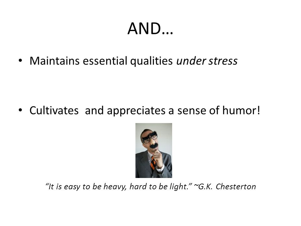 It is easy to be heavy, hard to be light. ~G.K. Chesterton