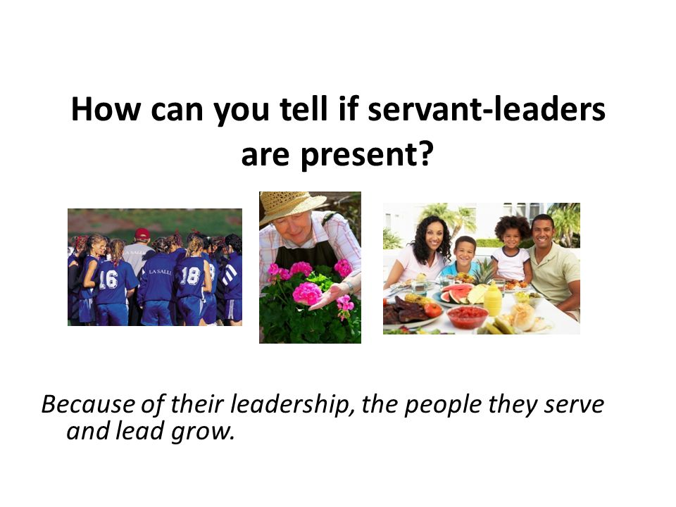 How can you tell if servant-leaders are present