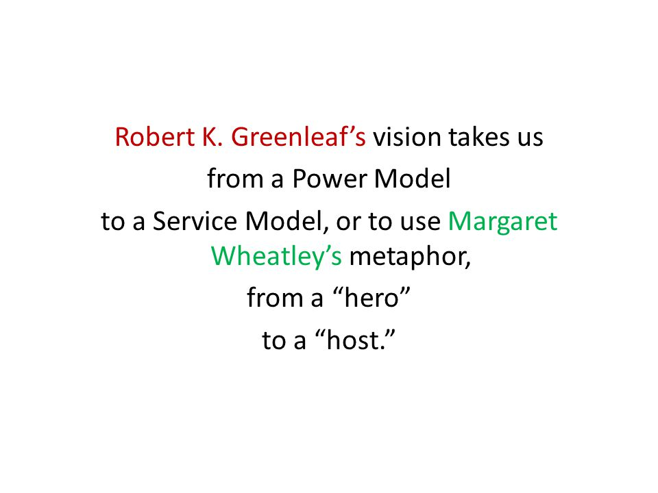 Robert K. Greenleaf's vision takes us from a Power Model