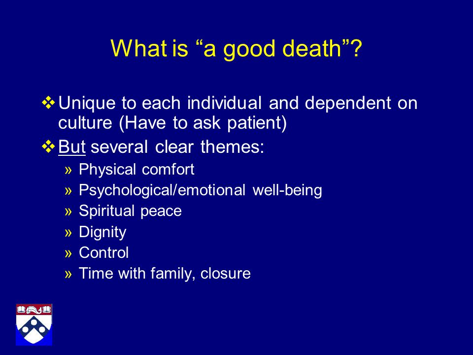 "palliative care providing a good death There is no single suitable definition of a ""good death"",14 as a death can only  meeting the needs of families is central to providing good palliative care,."