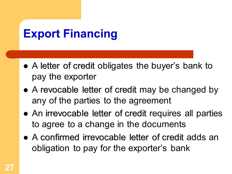 Export Financing A letter of credit obligates the buyer's bank to pay the exporter.