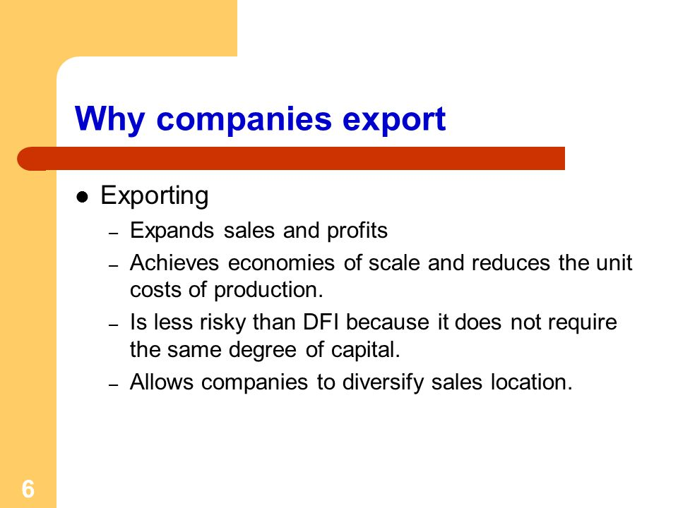 Why companies export Exporting Expands sales and profits