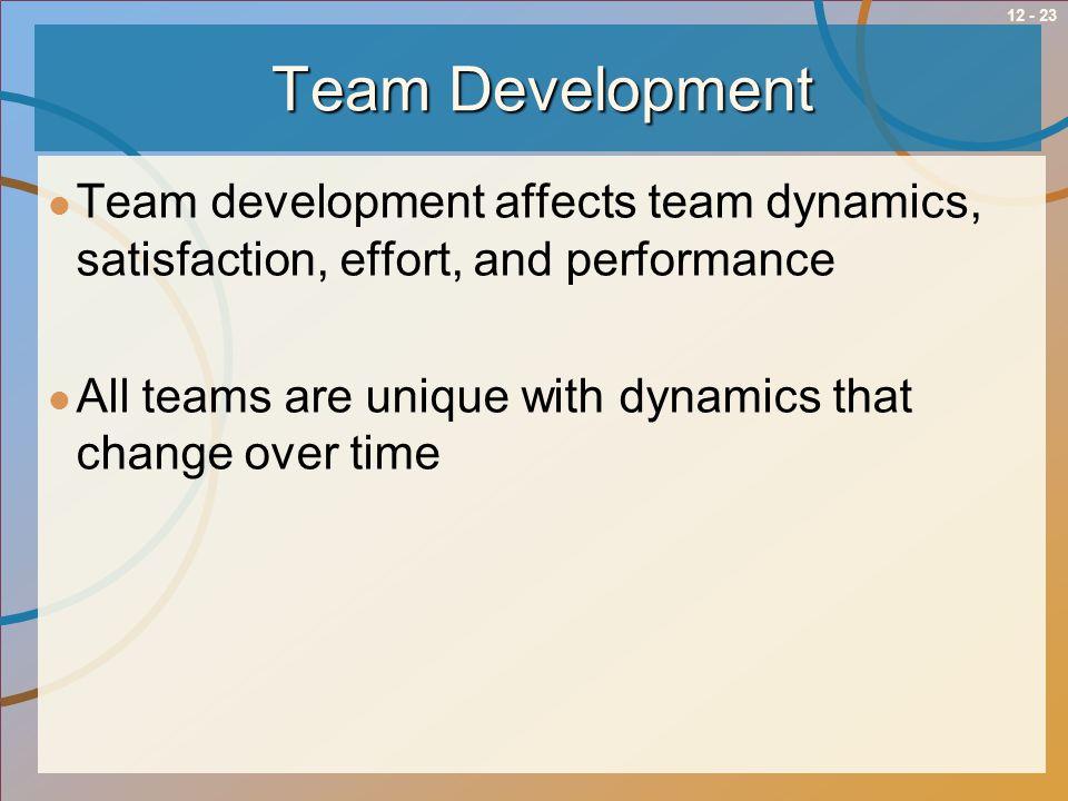 Team Development Team development affects team dynamics, satisfaction, effort, and performance.