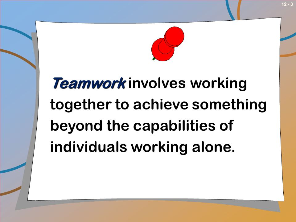 Teamwork involves working together to achieve something beyond the capabilities of individuals working alone.