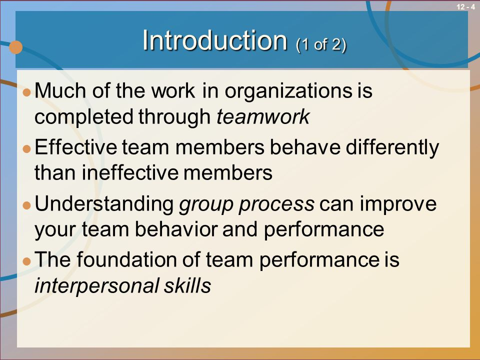 Introduction (1 of 2) Much of the work in organizations is completed through teamwork.