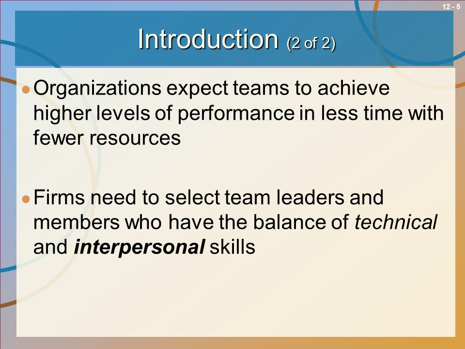 Introduction (2 of 2) Organizations expect teams to achieve higher levels of performance in less time with fewer resources.