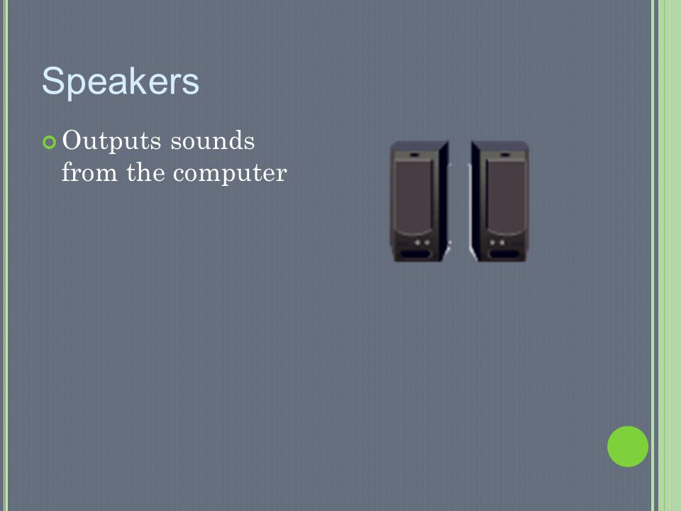 Speakers Outputs sounds from the computer