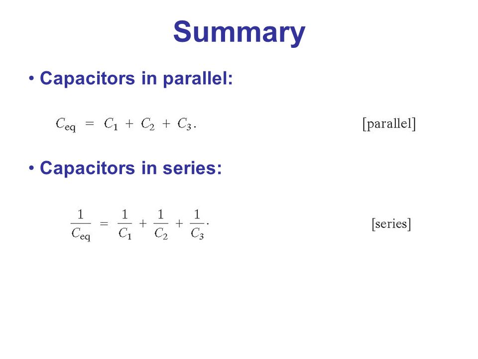 Summary Capacitors in parallel: Capacitors in series: