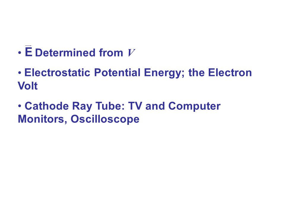 E Determined from V Electrostatic Potential Energy; the Electron Volt.