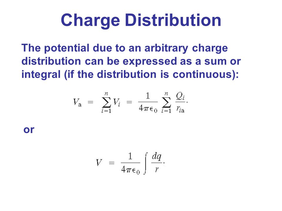 Charge Distribution The potential due to an arbitrary charge distribution can be expressed as a sum or integral (if the distribution is continuous):