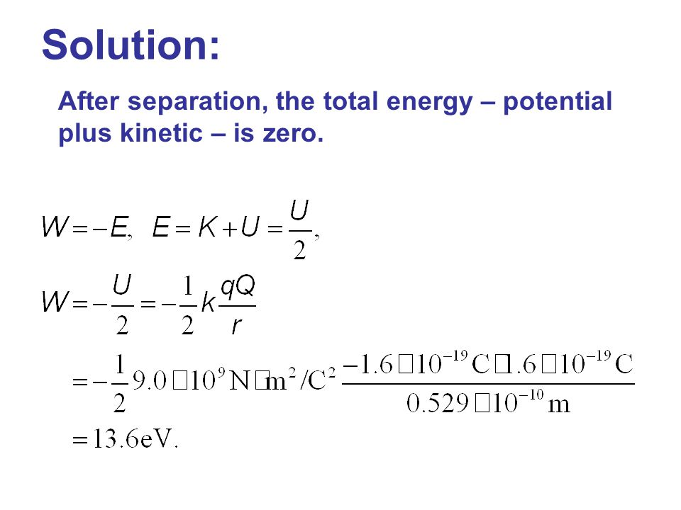Solution: After separation, the total energy – potential plus kinetic – is zero.