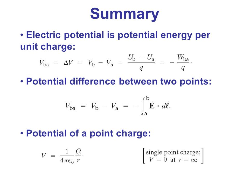 Summary Electric potential is potential energy per unit charge: