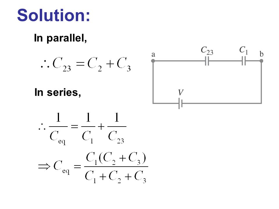 Solution: In parallel, In series,