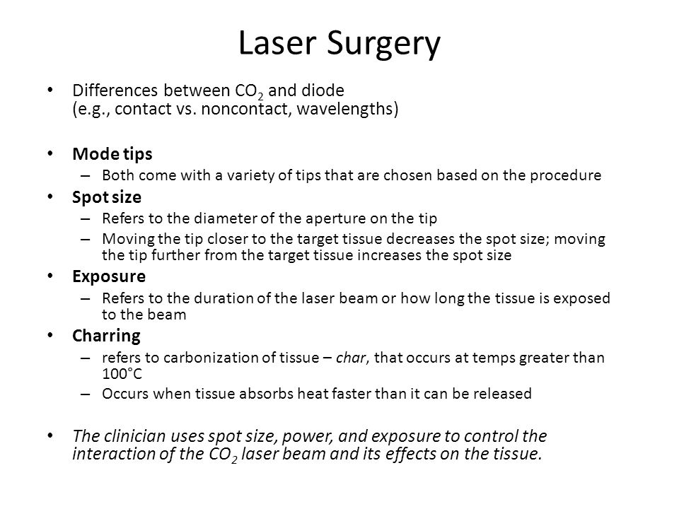 Laser Surgery Differences between CO2 and diode (e.g., contact vs. noncontact, wavelengths) Mode tips.