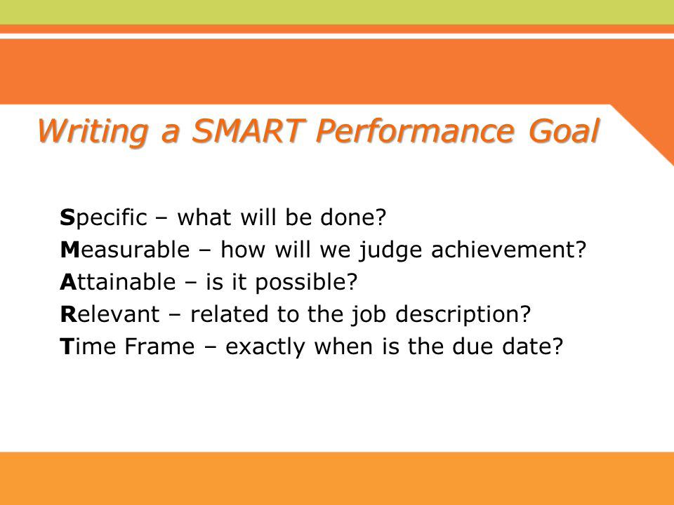"writing performance goals Employee must have at least one (1) performance objective for each of the five (5 ) ""across-the-board"" performance writing performance objectives for job components: a brief tutorial employees: state employees create monthly performance measures, goals & outcome report without error following unit."