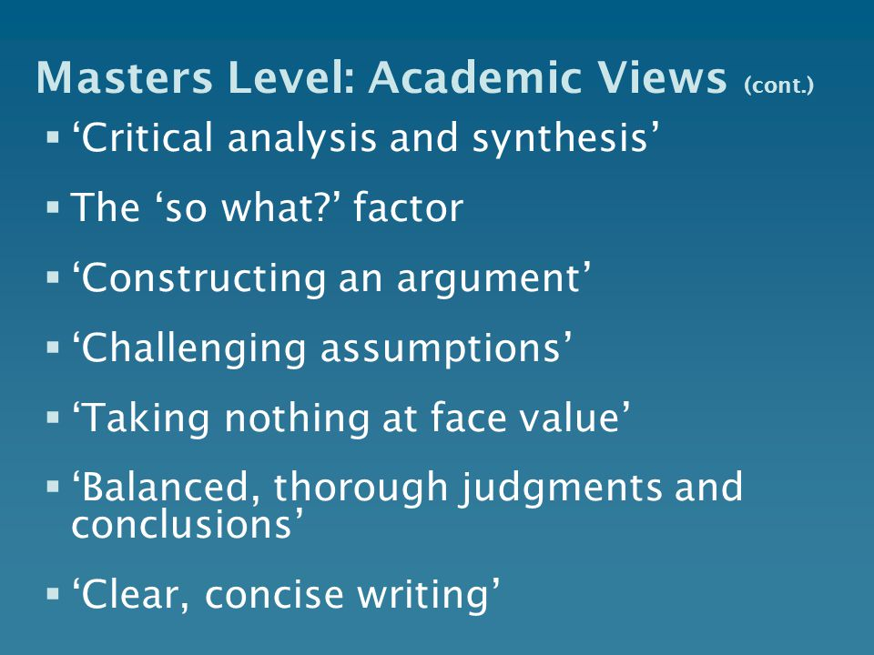 masters level writing A master of science is a master's degree in the field of science awarded by  universities in many  while it ultimately depends upon the specific program,  earning a master of science degree typically includes writing a thesis  a total  of 300 ects credits, thus most masters programs are two-year programs with  120 credits.