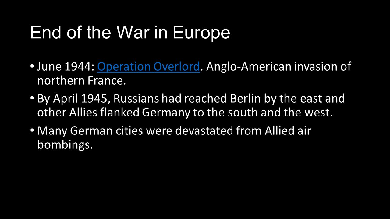 End of the War in Europe June 1944: Operation Overlord. Anglo-American invasion of northern France.